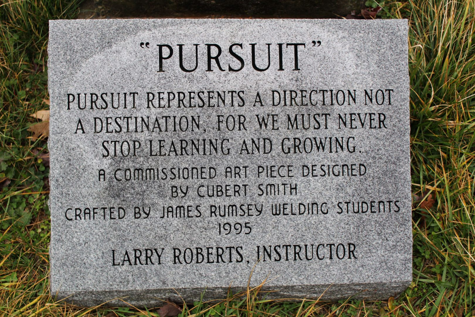 Pursuit represents a direction not a destination. For we must never stop learning and growing.